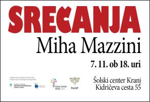 Srečanja: Miha Mazzini, sreda, 7. 11. 2018 ob 18. uri v predavalnici šole (289)